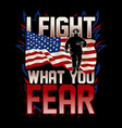 i fight what you fear - american firefighter vector image vector image