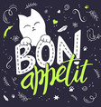 hand lettering text - bon appetit There is cute vector image vector image