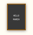 hello march motivation quote on black letterboard vector image