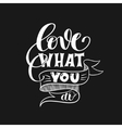 love what you do handwritten calligraphy lettering vector image vector image