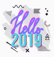 trendy hello 2019 greeting card with chaotic vector image vector image