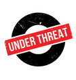 under threat rubber stamp vector image vector image
