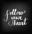 follow your heart chalkboard blackboard vector image vector image