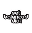 bold text eat balanced diet inspiring quotes text vector image