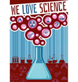 We love science poster vector image