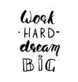 work hard dream big lettering vector image vector image