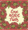 hand lettering love never fails made with flowers vector image vector image