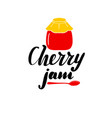 inspirational lettering inscription cherry jam vector image