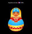 Matryoshka Cuba vector image vector image