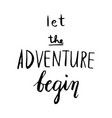 the adventure begins life style inspiration quotes vector image vector image