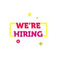 we are hiring job employee vacancy banner vector image vector image