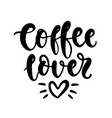 coffee lover handwritten lettering poster vector image vector image