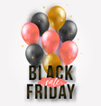 black friday sale poster with shiny balloons and vector image vector image