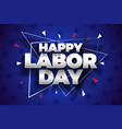 happy labor day 2019 background design vector image vector image