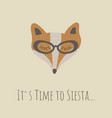 funny fox face retro style its time to siesta vector image vector image