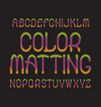 color matting typeface colorful font isolated vector image