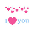 i love you template greeting card valentines day vector image