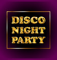 disco night party gold letter metallic balloons vector image