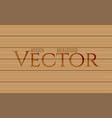wood texture eps10 natural vector image vector image