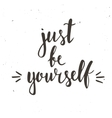 Just be yourself Hand drawn typography poster vector image vector image