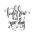 tomorrow is a new day - hand lettering inscription vector image vector image
