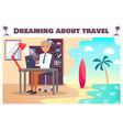 dreaming about travel poster with man at laptop vector image vector image