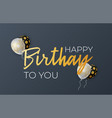greeting card happy birthday with 3d realistic vector image