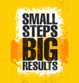 small steps big results inspiring creative vector image vector image