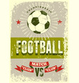football typographic vintage grunge style poster vector image