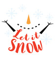 snowman with snowflakes and let it snow saying vector image