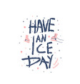 have an ice day quote vector image