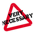 very necessary rubber stamp vector image vector image