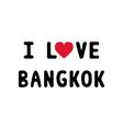 I lOVE BANGKOK1 vector image vector image