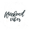 simple hand drawn lettering weekend vibes vector image