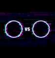 versus battle glitch round frames with neon border vector image