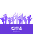 raised hands for world cancer day awareness vector image