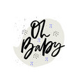 oh baby hand drawn ink calligraphy vector image