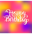 Happy Birthday Lettering over Colorful Blurred vector image