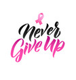 never give up hand drawn lettering vector image vector image