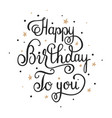 happy birthday to you elegant handwritten vector image vector image