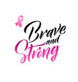 brave and strong hand drawn lettering vector image vector image