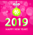 green christmas ball by 2019 happy new year vector image vector image