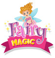 font design for word fairy magic with fairy flying vector image vector image