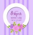 frame decorated by rose flowers happy womens day vector image vector image