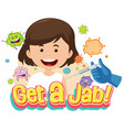 get a jab font with a girl getting a vaccine vector image vector image