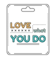 Love what you do Inspirational and motivational vector image