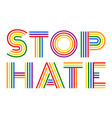 stop hate colorful rainbow lettering vector image vector image