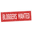 bloggers wanted sign or stamp vector image vector image