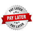 pay later 3d silver badge with red ribbon vector image vector image
