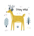 stay wild print with a cute deer funny nursery vector image vector image